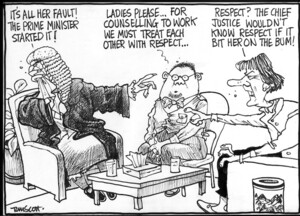 Scott, Thomas, 1947- :'It's all her fault! The Prime Minister started it!' 'Ladies please...for counselling to work we must treat each other with respect...' 'Respect? The Chief Justice wouldn't know respect if it bit her on the bum!' The Dominion Post, 10 August 2004.