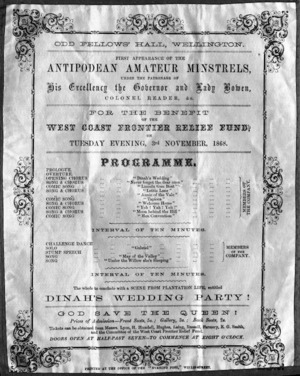 Odd Fellows' Hall, Wellington: First appearance of the Antipodean Amateur Minstrels, under the patronage of His Excellency the Governor and Lady Bowen, Colonel Reader, etc. For the benefit of the West Coast Frontier Relief Fund, on Tuesday evening, 3rd November 1868. Programme ... 1868.