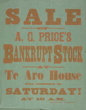 Te Aro House: Sale of A. G. Price's bankrupt stock at Te Aro House will commence on Saturday! at 10 am. [11 February 1888].