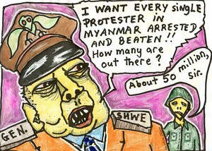 """I want every single protester in Myanmar arrested and beaten!! How many are out there?"" ""About 50 million sir."" 8 October, 2007"