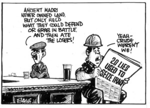 Evans, Malcolm, 1945- :Ancient Maori never owned land, but only held what they could defend or grab in battle, and then ate the losers!... Yeah - crude weren't we! New Zealand Herald, 18 July 2003.