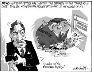 """News. Winston Peters has labelled the bankers in the TransRail case, 'bullies armed with money belonging to the people of New Zealand'. """"Shades of the Swinebox Inquiry!"""" Fake, Richwrong. 4 July, 2007"""