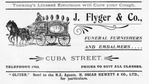 J Flyger & Co :J Flyger & Co., funeral furnishers and embalmers .... Cuba Street. Telephone 1703. Prices to suit all classes. [1905].