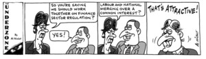 """""""So you're saying we should work together on finance sector regulation?"""" """"Yes!"""" """"Labour and National merging over a common interest?"""" """"That's attractive!"""" 21 October, 2008."""