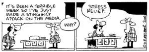 """""""It's been a terrible week so I've just made a stinging attack on the media."""" """"Why?"""" """"Stress relief."""" 7 April, 2006."""