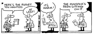 """""""Here's the report you wanted."""" """"At last! It's warm!"""" """"The Minister's been sitting on it."""" 6 December, 2005."""