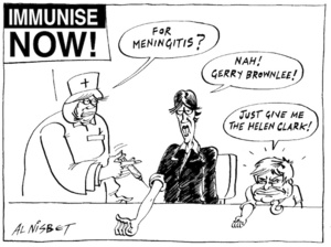 "IMMUNISE NOW! ""For Meningitis?"" ""Nah! Gerry Brownlee!"" ""Just give me the Helen Clark!"" 14 July, 2004"